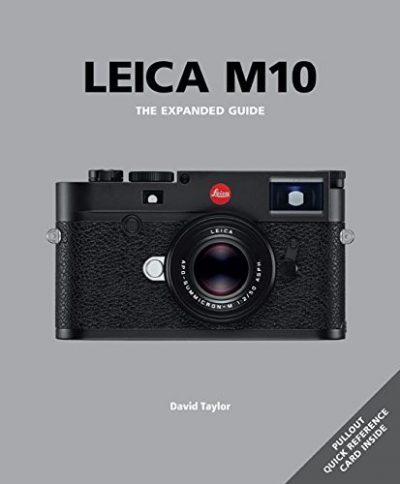 Leica M10 The Expanded Guide by David Taylor